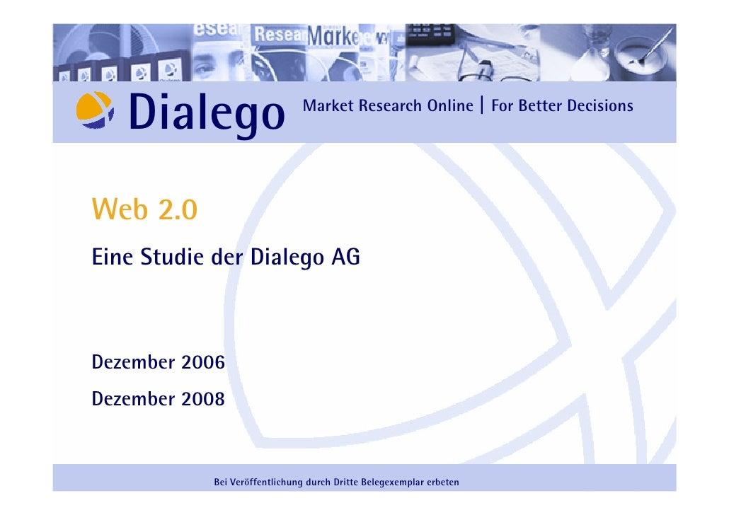 Dialego                    Market Research Online | For Better Decisions     Web 2.0 Eine Studie der Dialego AG    Dezembe...