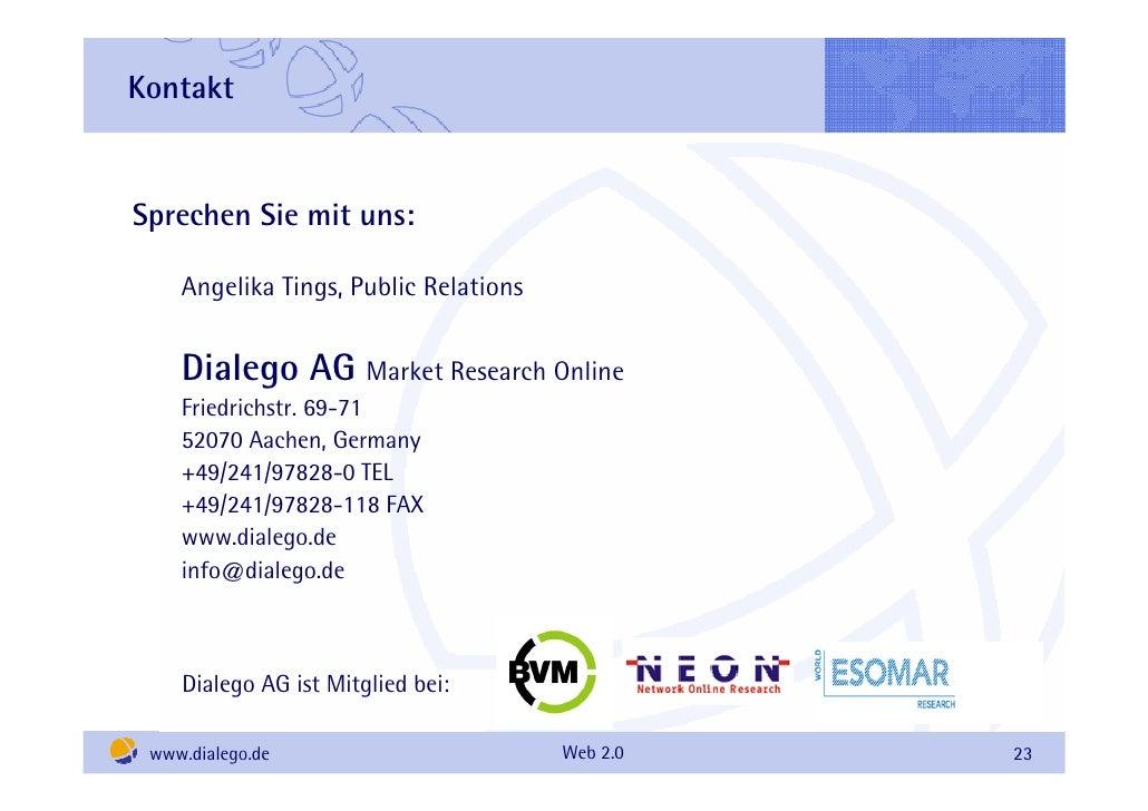 Kontakt   Sprechen Sie mit uns:      Angelika Tings, Public Relations       Dialego AG Market Research Online     Friedric...