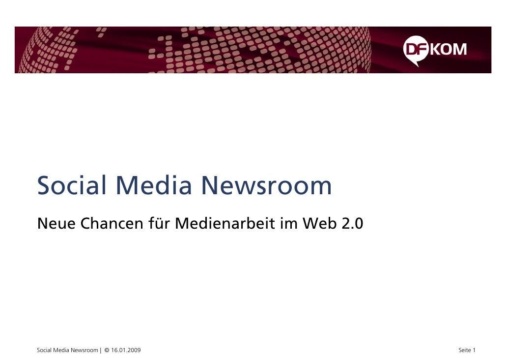 Social Media Newsroom Neue Chancen für Medienarbeit im Web 2.0     Social Media Newsroom | © 16.01.2009       Seite 1