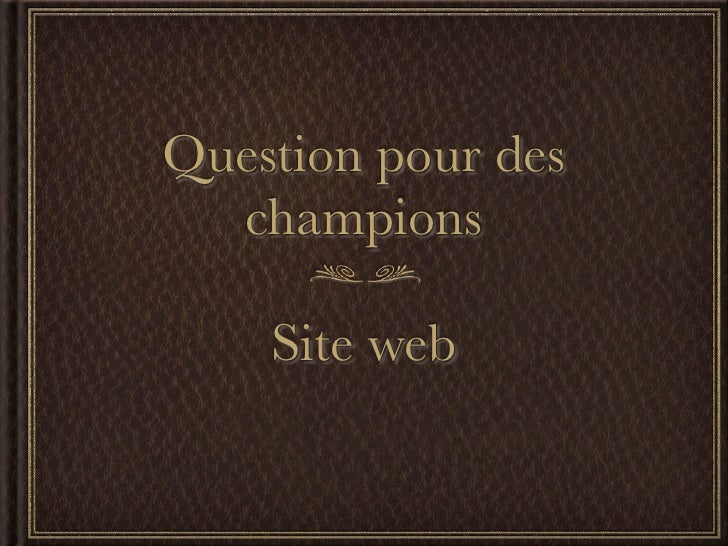 Question pour des   champions      Site web