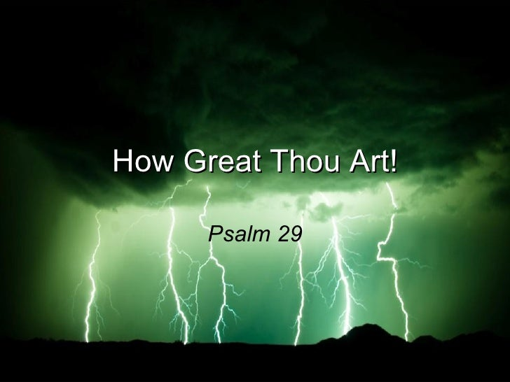 How Great Thou Art! Psalm 29
