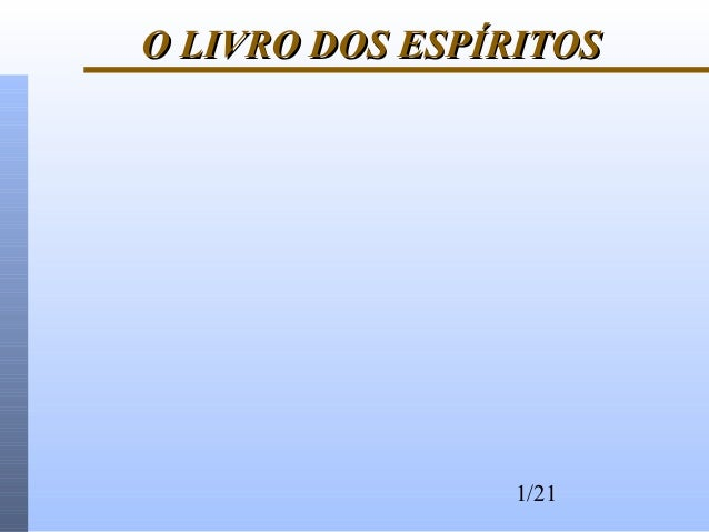 1/21 O LIVRO DOS ESPÍRITOSO LIVRO DOS ESPÍRITOS