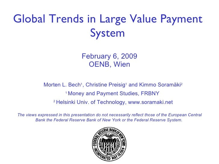 February 6, 2009 OENB, Wien Global Trends in Large Value Payment System Morten L. Bech 1 , Christine Preisig 1  and Kimmo ...