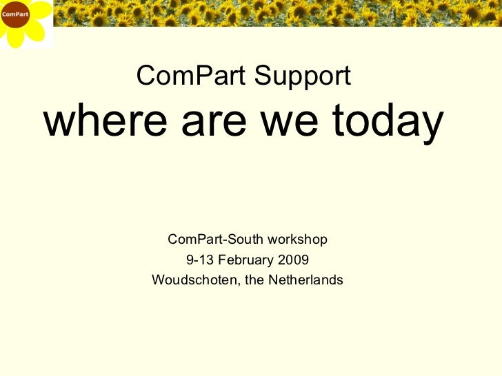 ComPart Support where are we today <ul><li>ComPart-South workshop </li></ul><ul><li>9-13 February 2009 </li></ul><ul><li>W...