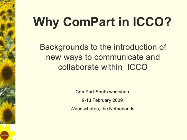 Why ComPart in ICCO? Backgrounds to the introduction of new ways to communicate and collaborate within  ICCO ComPart-South...