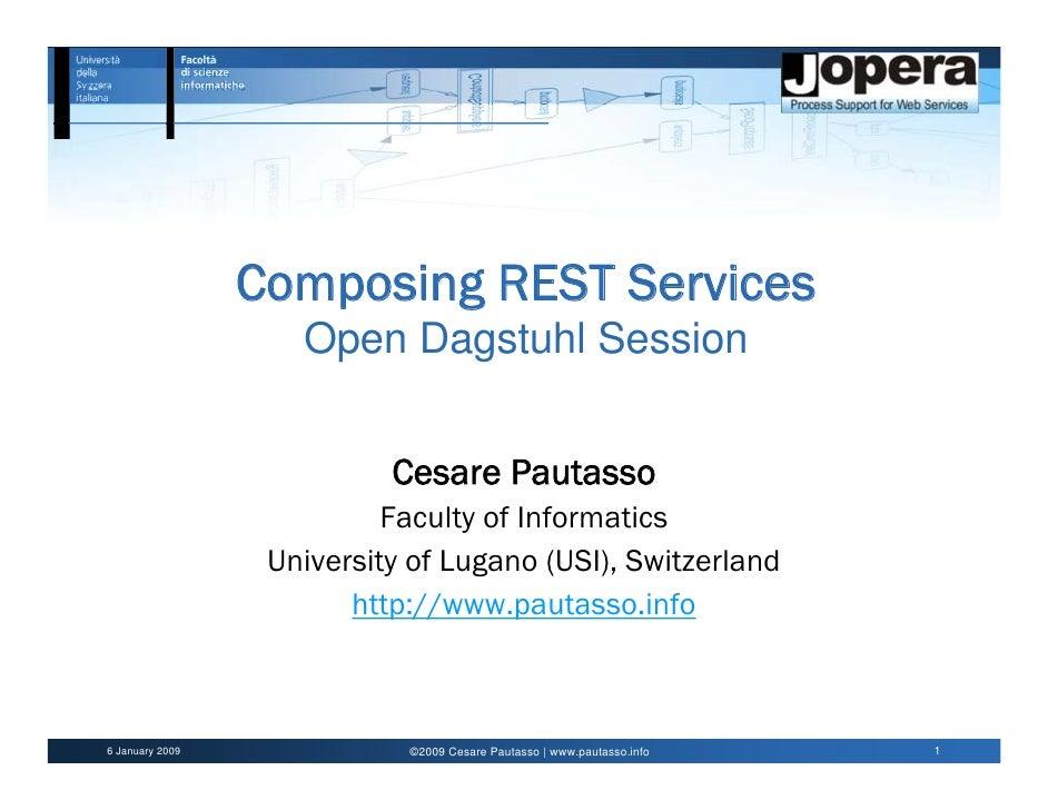 Composing REST Services                     Open Dagstuhl Session                              Cesare Pautasso            ...