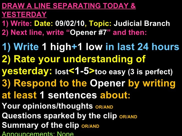 """DRAW A LINE SEPARATING TODAY & YESTERDAY 1) Write:   Date:  09/02/10 , Topic:  Judicial Branch 2) Next line, write """" Opene..."""