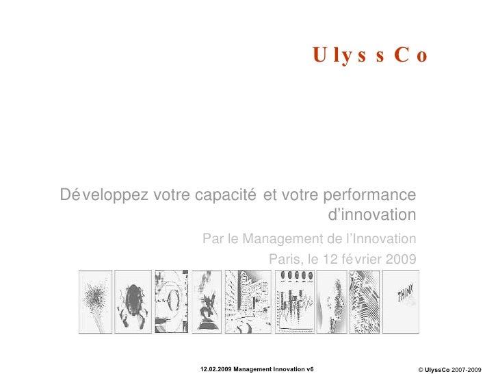Développez votre capacité et votre performance d'innovation Par le Management de l'Innovation Paris, le 12 février 2009