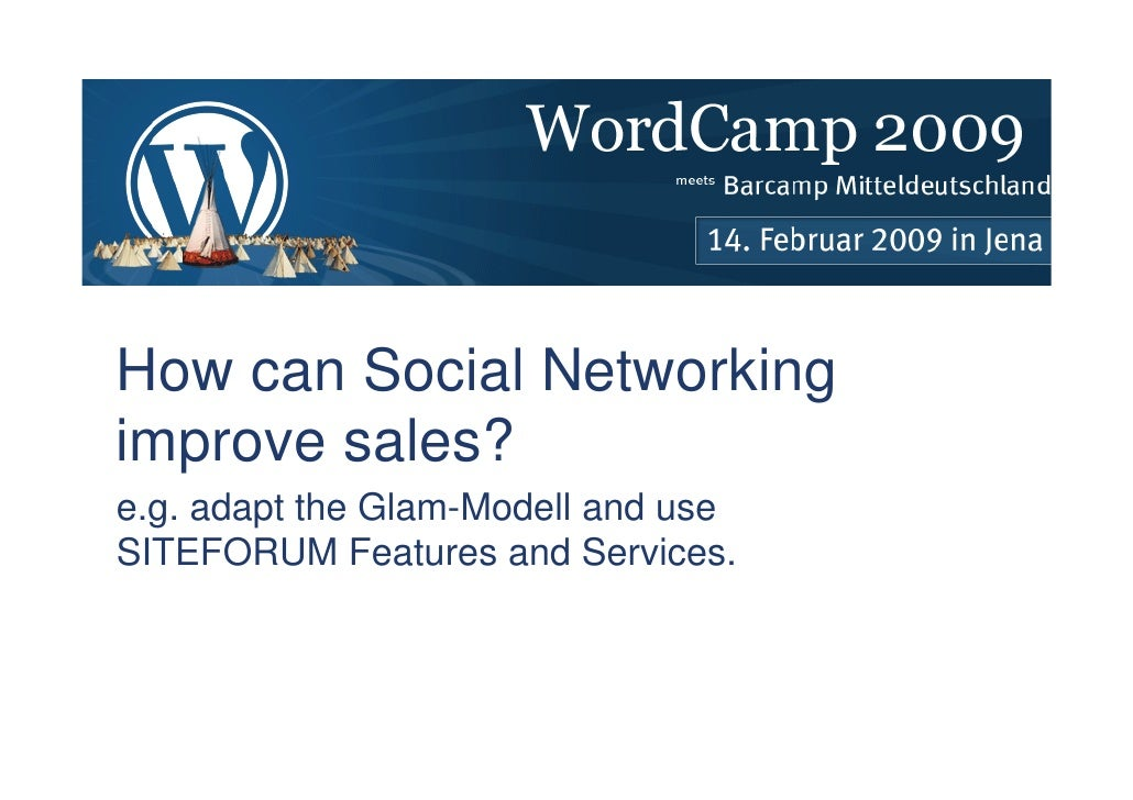 How can Social Networking improve sales? e.g. adapt the Glam-Modell and use SITEFORUM Features and Services.    How can So...