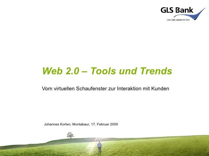 Web 2.0 – Tools und Trends Vom virtuellen Schaufenster zur Interaktion mit Kunden Johannes Korten, Montabaur, 17. Februar ...