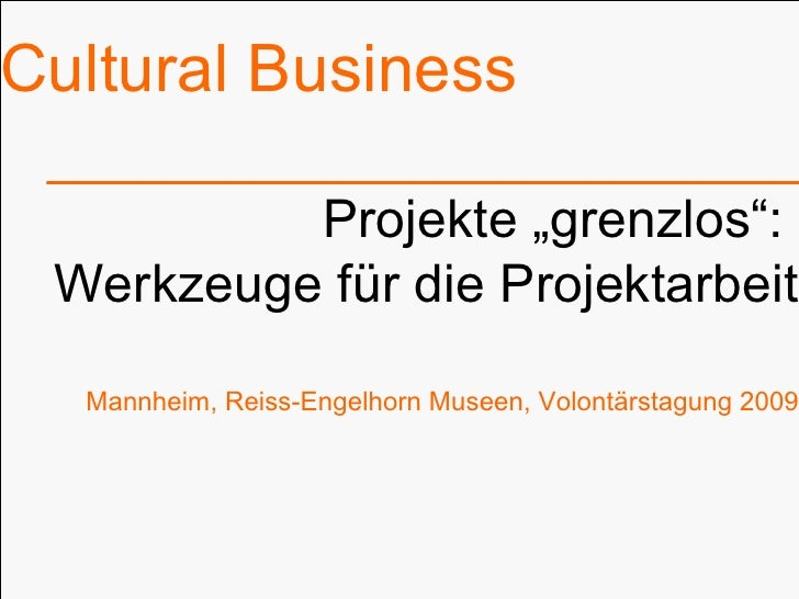 """Cultural Business Projekte """"grenzlos"""":  Werkzeuge für die Projektarbeit Mannheim, Reiss-Engelhorn Museen, Volontärstagung ..."""