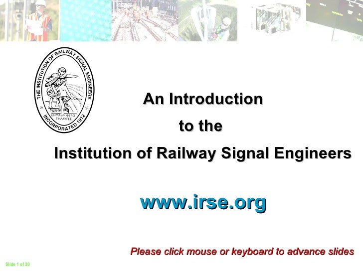 An Introduction to the  Institution of Railway Signal Engineers www.irse.org Please click mouse or keyboard to advance sli...