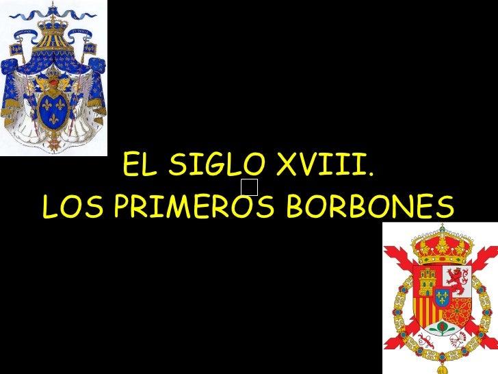 EL SIGLO XVIII. LOS PRIMEROS BORBONES