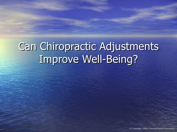 Can Chiropractic Adjustments Improve Well-Being? © Copyright, 2009, PreventiCare® Publishing