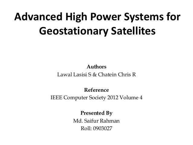 Advanced High Power Systems for Geostationary Satellites Authors Lawal Lasisi S & Chatein Chris R Reference IEEE Computer ...