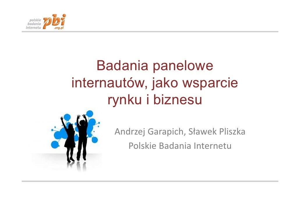 Badania panelowe internautów, jako wsparcie       rynku i biznesu        Andrzej Garapich, Sławek Pliszka          Polskie...