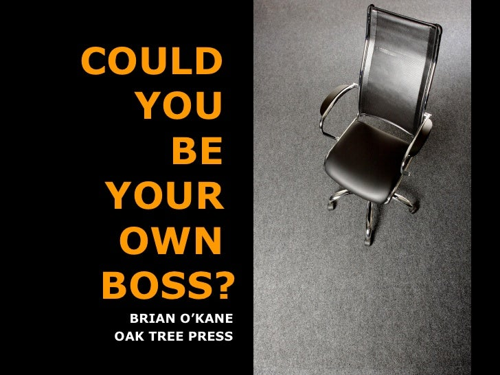 COULD  YOU  BE  YOUR  OWN  BOSS? BRIAN O'KANE OAK TREE PRESS