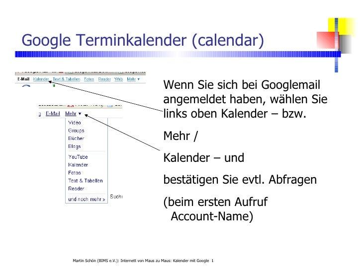 Google Terminkalender (calendar) Wenn Sie sich bei Googlemail angemeldet haben, wählen Sie links oben Kalender – bzw. Mehr...