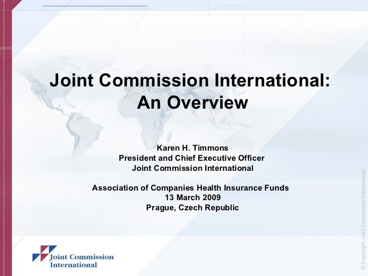 Joint Commission International:         An Overview                    Karen H. Timmons          President and Chief Execu...