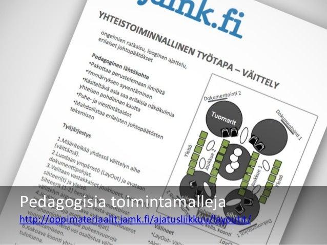 Pedagogisia toimintamalleja http://oppimateriaalit.jamk.fi/ajatusliikkuu/layoutit/