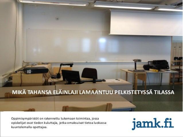 MIKÄ TAHANSA ELÄINLAJI LAMAANTUU PELKISTETYSSÄ TILASSA Oppimisympäristöt on rakennettu tukemaan toimintaa, jossa opiskelij...