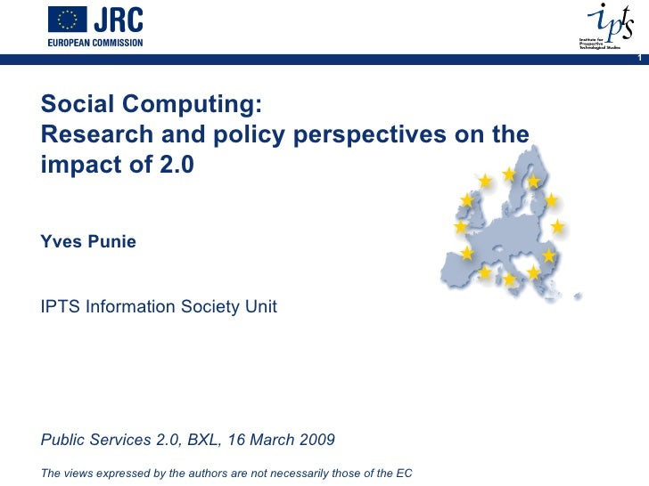 Social Computing:  Research and policy perspectives on the impact of 2.0 Yves Punie IPTS Information Society Unit  Public ...