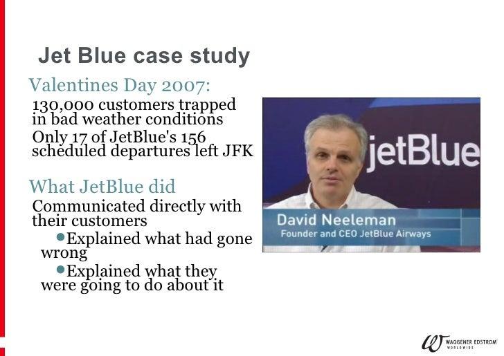 Jet Blue case study <ul><li>Valentines Day 2007:  </li></ul><ul><ul><li>130,000 customers trapped in bad weather condition...