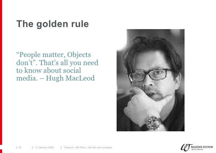 """The golden rule <ul><li>"""" People matter, Objects don't"""". That's all you need to know about social media. – Hugh MacLeod </..."""