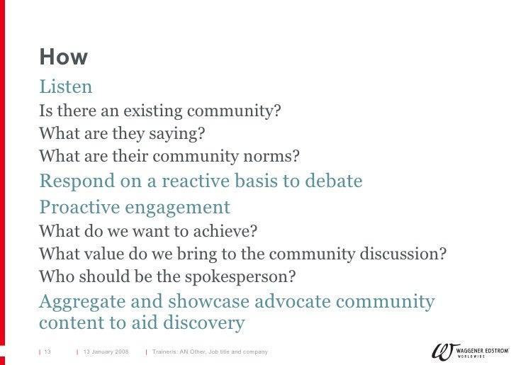 How <ul><li>Listen </li></ul><ul><li>Is there an existing community? </li></ul><ul><li>What are they saying? </li></ul><ul...