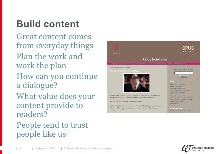 Build content <ul><li>Great content comes from everyday things </li></ul><ul><li>Plan the work and work the plan </li></ul...