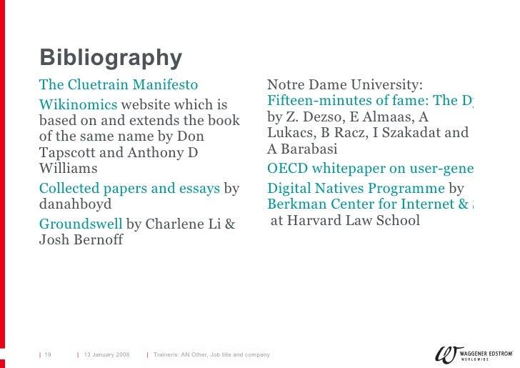 Bibliography <ul><li>The Cluetrain Manifesto </li></ul><ul><li>Wikinomics  website which is based on and extends the book ...
