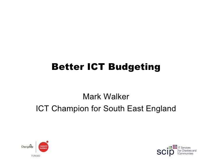 Better ICT Budgeting Mark Walker ICT Champion for South East England