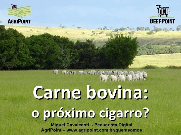 Carne bovina: o próximo cigarro? Miguel Cavalcanti  - Pecuarista Digital AgriPoint – www.agripoint.com.br/quemsomos
