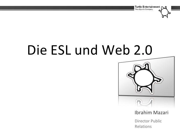 Die ESL und Web 2.0                   Ibrahim Mazari                 Director Public                 Relations