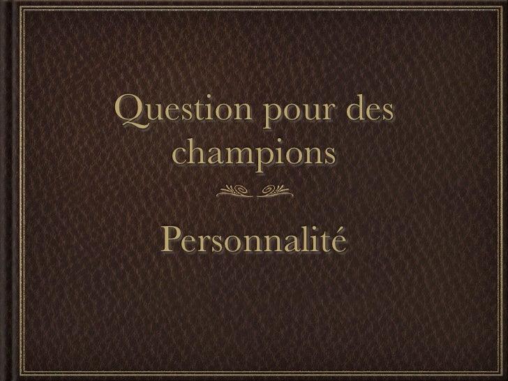 Question pour des   champions    Personnalité
