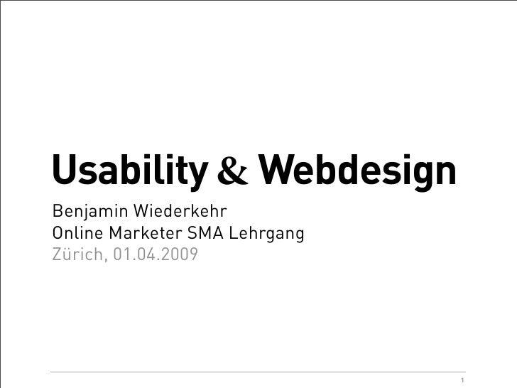 Usability & Webdesign Benjamin Wiederkehr Online Marketer SMA Lehrgang Zürich, 01.04.2009                                 ...