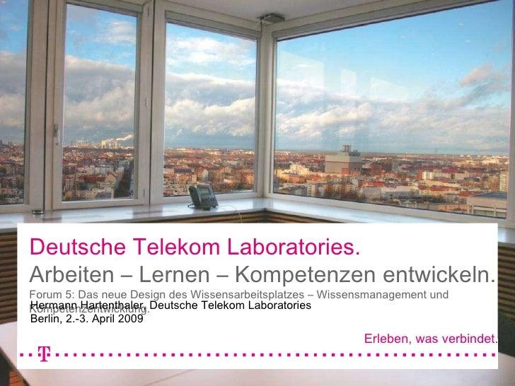Deutsche Telekom Laboratories.  Arbeiten – Lernen – Kompetenzen entwickeln. Forum 5: Das neue Design des Wissensarbeitspla...