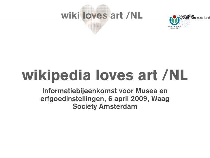 wikipedia loves art /NL   Informatiebijeenkomst voor Musea en   erfgoedinstellingen, 6 april 2009, Waag            Society...