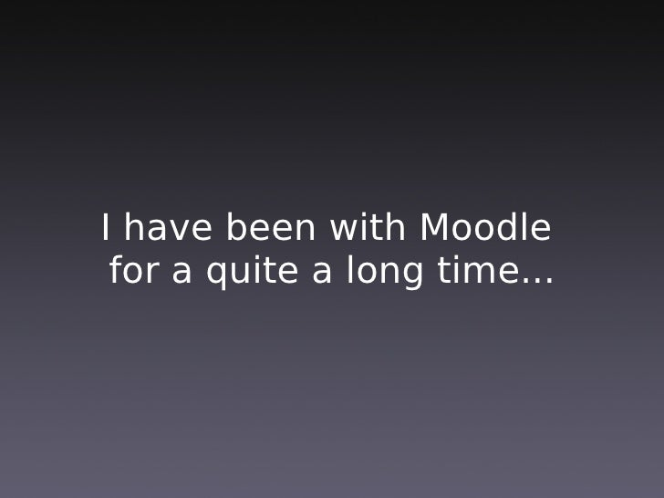 Alternatively: What makes Moodle so special?