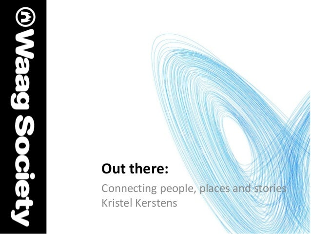 Out there: Connecting people, places and stories Kristel Kerstens