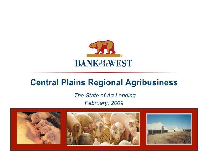 Central Plains Regional Agribusiness           The State of Ag Lending               February, 2009