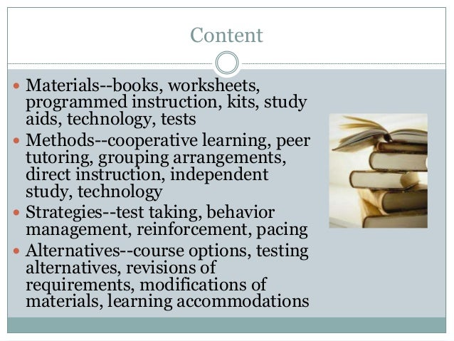 Content  Materials--books, worksheets, programmed instruction, kits, study aids, technology, tests  Methods--cooperative...