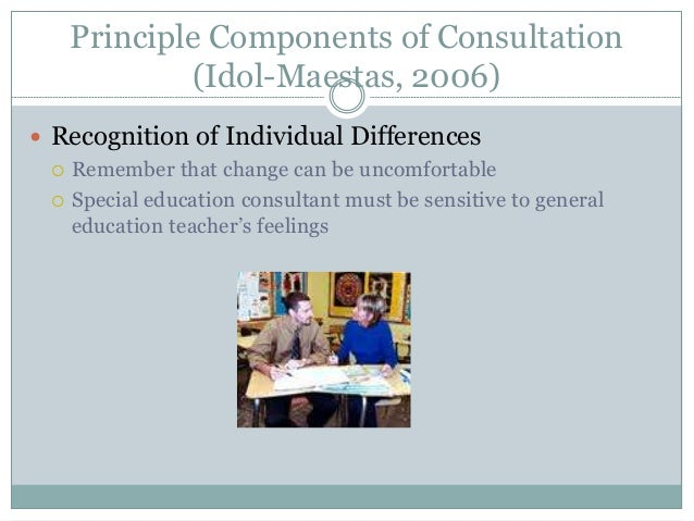 Principle Components of Consultation (Idol-Maestas, 2006)  Recognition of Individual Differences  Remember that change c...