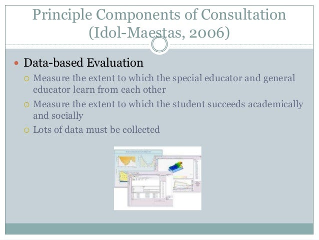 Principle Components of Consultation (Idol-Maestas, 2006)  Data-based Evaluation  Measure the extent to which the specia...