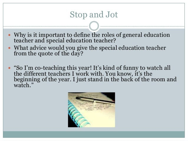 Stop and Jot  Why is it important to define the roles of general education teacher and special education teacher?  What ...