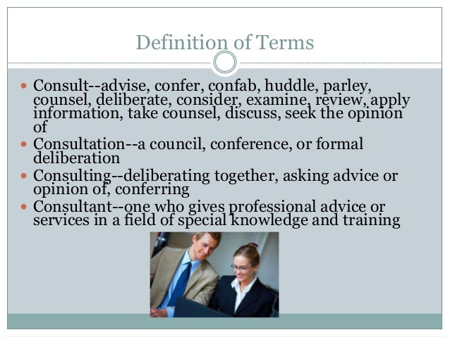 Definition of Terms  Consult--advise, confer, confab, huddle, parley, counsel, deliberate, consider, examine, review, app...