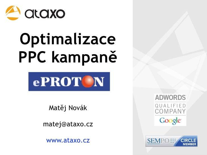 Optimalizace PPC kampaně      Matěj Novák    matej@ataxo.cz     www.ataxo.cz