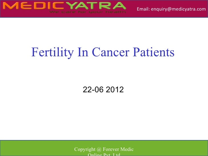 Email: enquiry@medicyatra.comFertility In Cancer Patients           22-06 2012        Copyright @ Forever Medic
