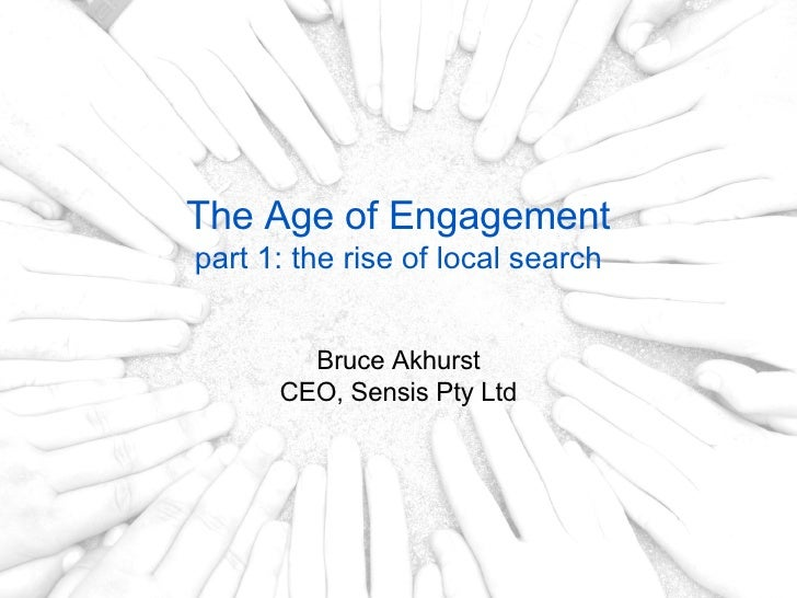 The Age of Engagement part 1: the rise of local search Bruce Akhurst CEO, Sensis Pty Ltd