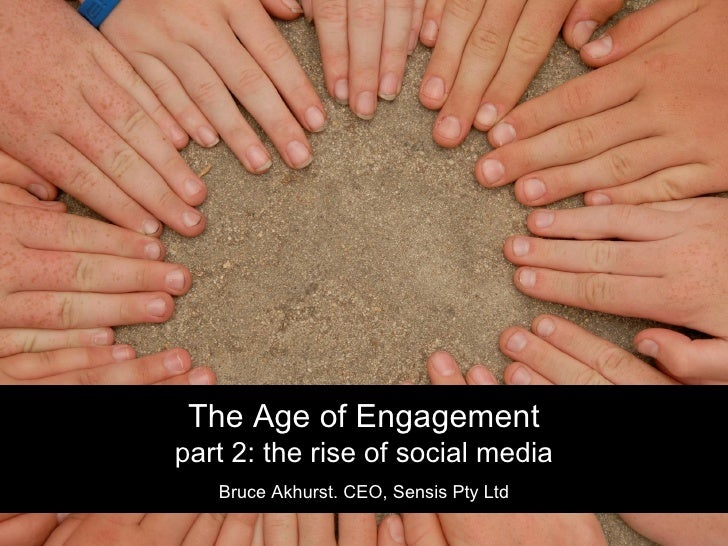 The Age of Engagement part 2: the rise of social media Bruce Akhurst. CEO, Sensis Pty Ltd
